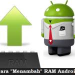Cara & Tips Menambah Ram Di Ponsel Android Dengan Mudah