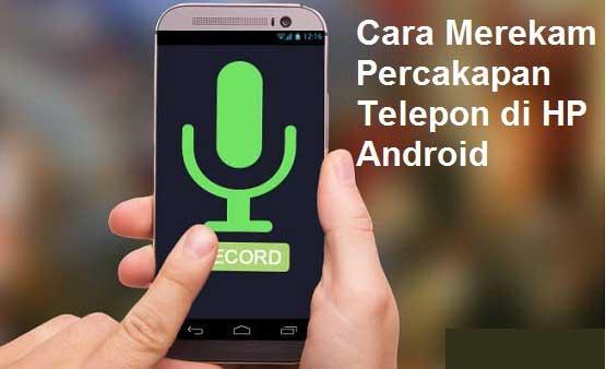 Cara Merekam Percakapan Telepon di Hp Android